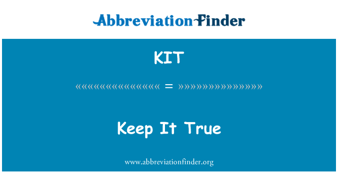 KIT: Keep It True