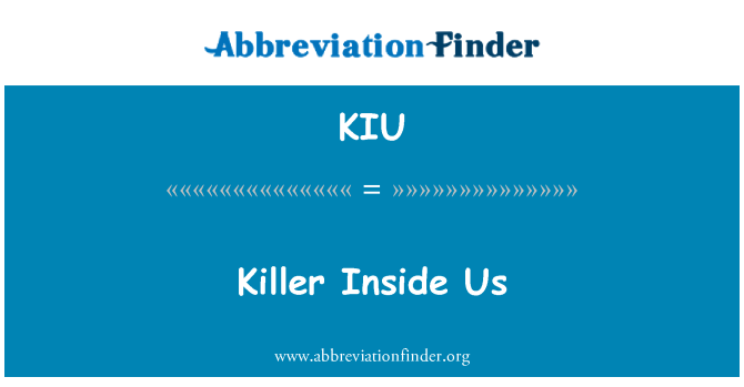 KIU: Killer Inside Us