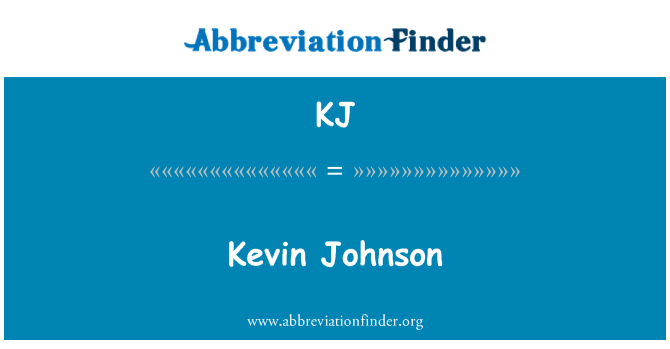 KJ: Kevin Johnson