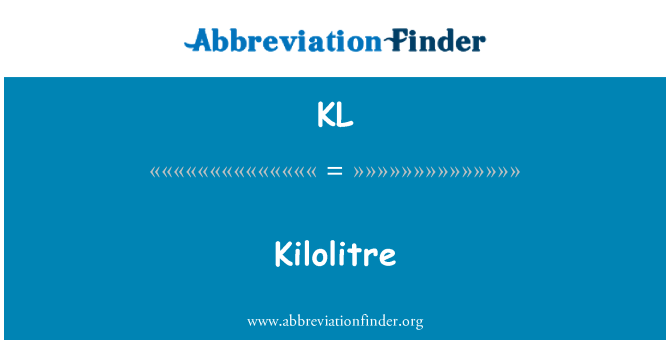KL: Kilolitre