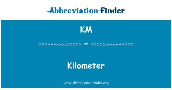 KM: Kilometer