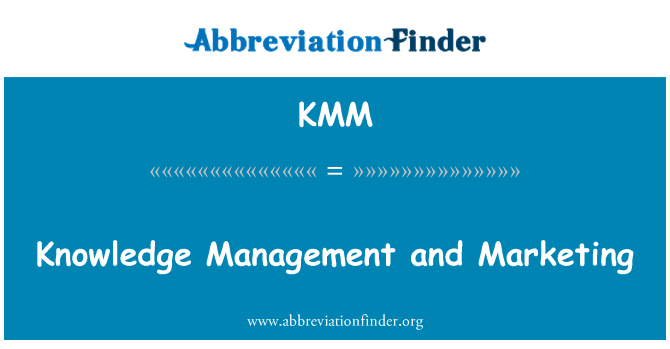 KMM: Knowledge Management and Marketing