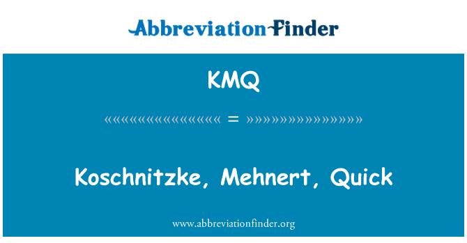 KMQ: Koschnitzke, Mehnert, Quick