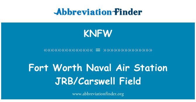 KNFW: Fort Worth Naval Air Station JRB/Carswell Field