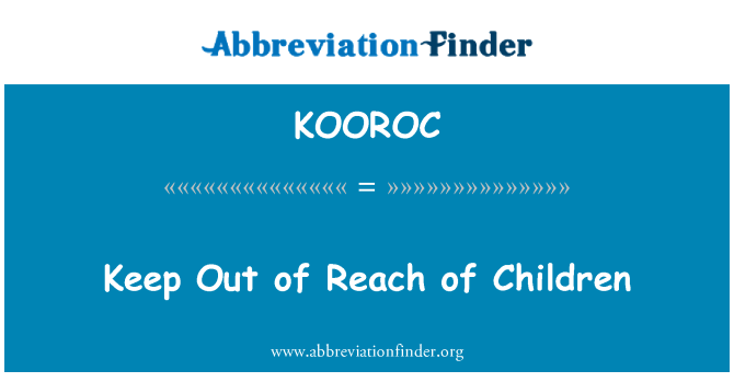 KOOROC: Keep Out of Reach of Children