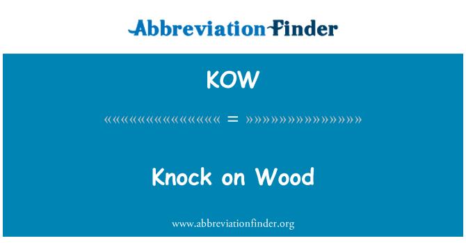 KOW: Knock on Wood