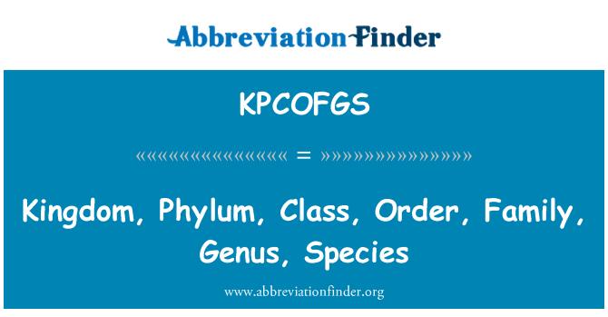 KPCOFGS: Reino, Phylum, clase, orden, familia, género, especie