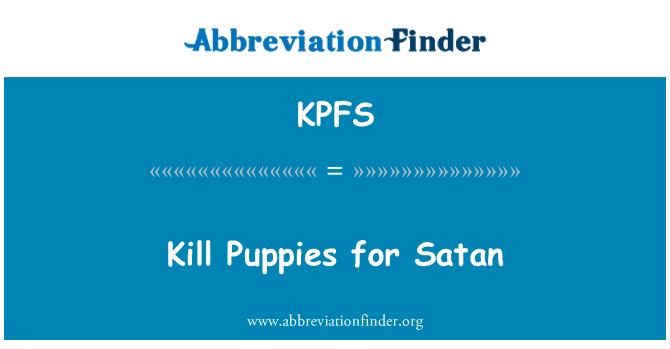 KPFS: Kill Puppies for Satan