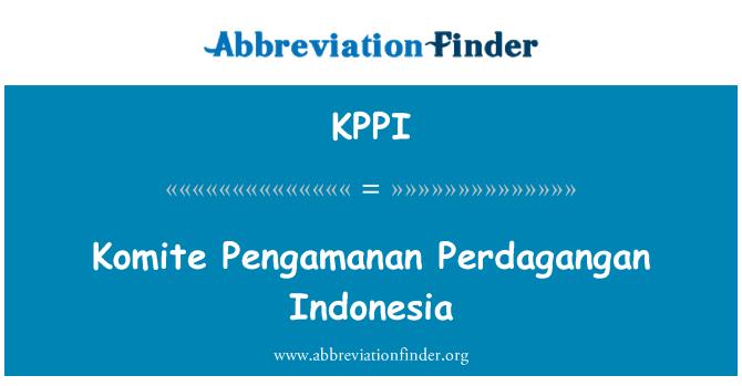 KPPI: Komite Pengamanan Perdagangan Indonesia
