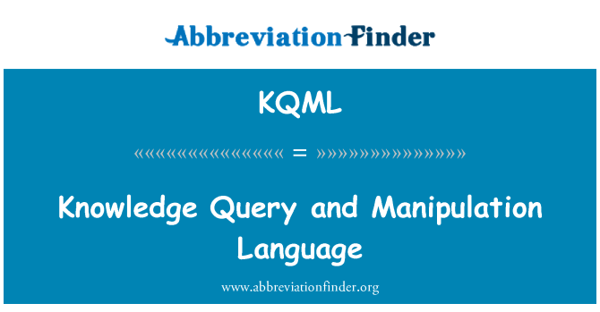 KQML: Knowledge Query and Manipulation Language