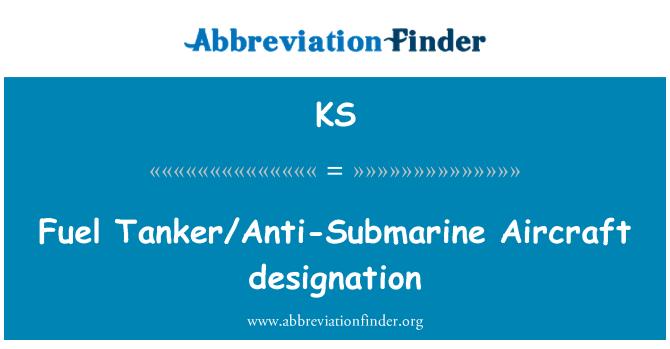 KS: Fuel Tanker/Anti-Submarine Aircraft designation