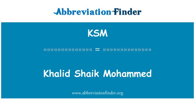 KSM: Khalid Shaik Mohammed
