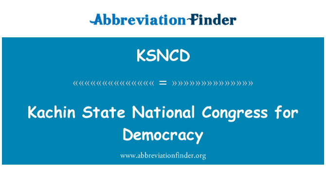 KSNCD: Kachin State National Congress for Democracy