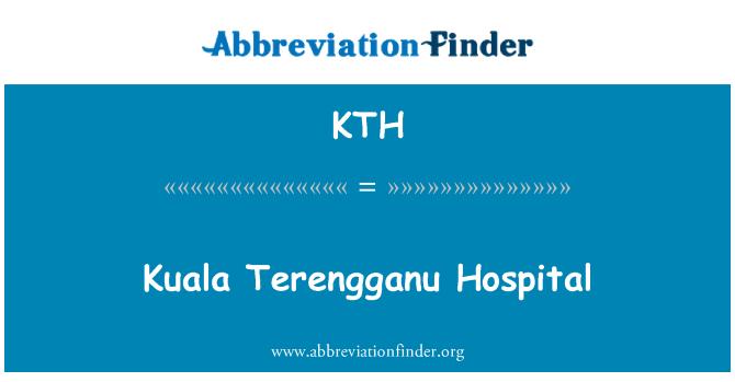 KTH: Kuala Terengganu Hospital