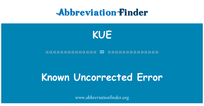 KUE: Known Uncorrected Error
