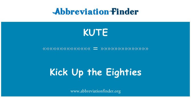 KUTE: Kick Up the Eighties