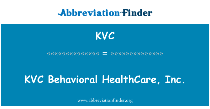 KVC: KVC Behavioral HealthCare, Inc.