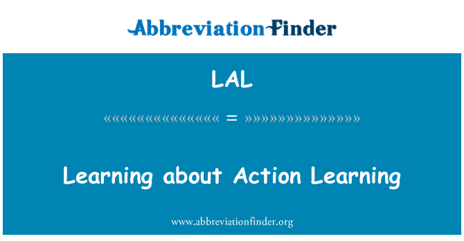 LAL: Learning about Action Learning