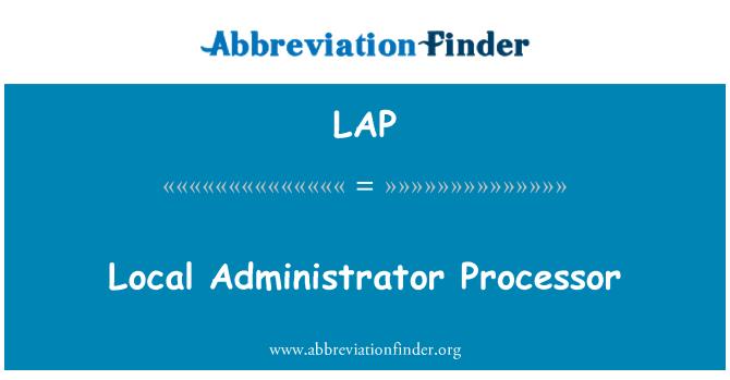 LAP: Local Administrator Processor