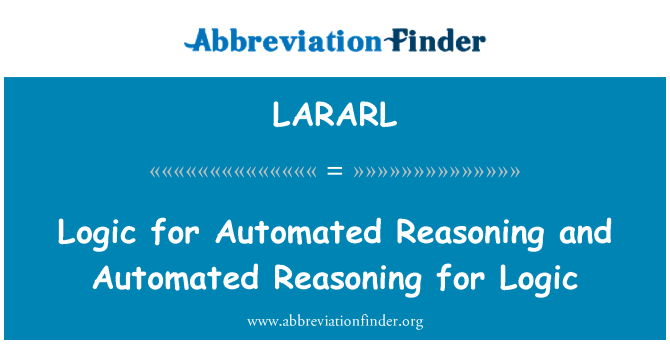 LARARL: Logic for Automated Reasoning and Automated Reasoning for Logic