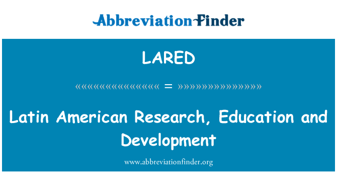 LARED: Latin American Research, Education and Development