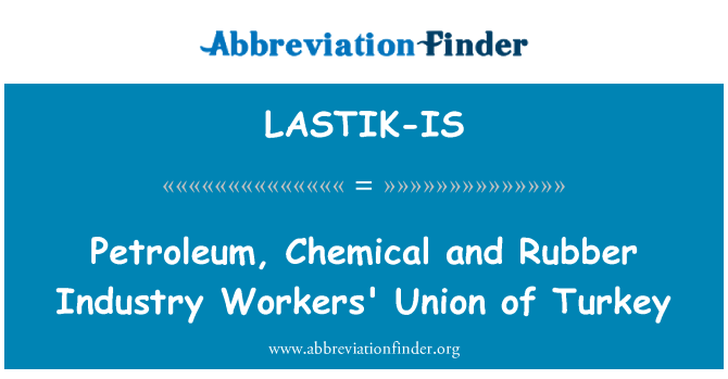 LASTIK-IS: Petroleum, Chemical and Rubber Industry Workers' Union of Turkey