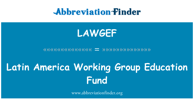 LAWGEF: Latin America Working Group Education Fund
