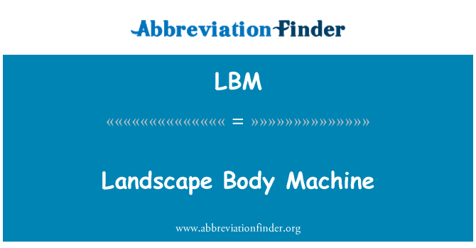 LBM: Landscape Body Machine
