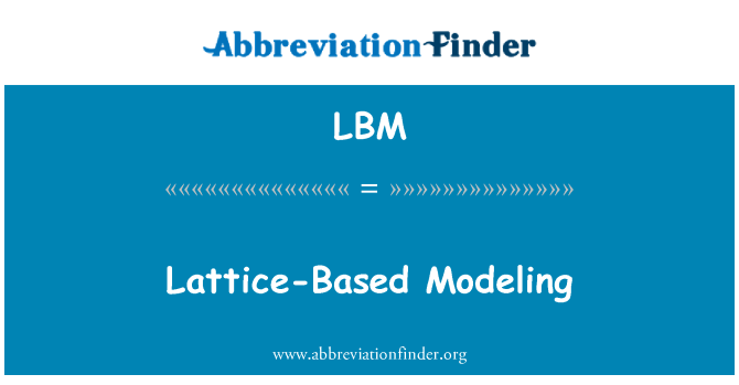 LBM: Lattice-Based Modeling