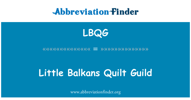 LBQG: Little Balkans Quilt Guild
