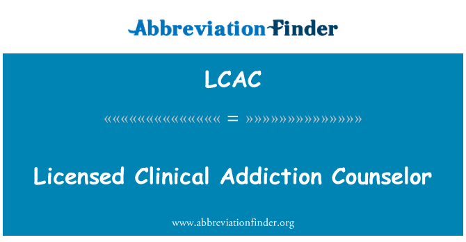 LCAC: Licensed Clinical Addiction Counselor