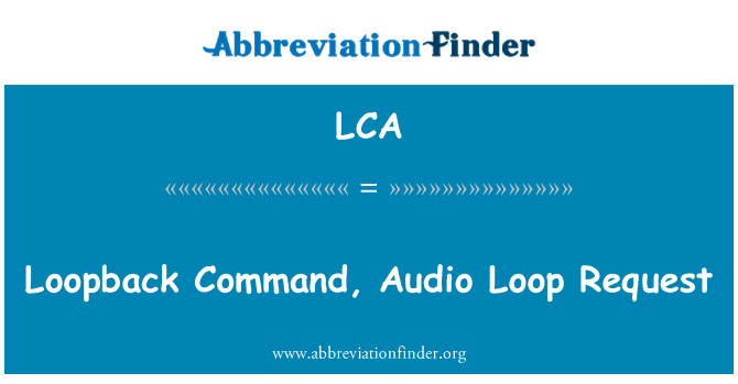 LCA: Loopback Command, Audio Loop Request