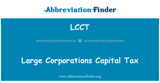 LCCT: Large Corporations Capital Tax