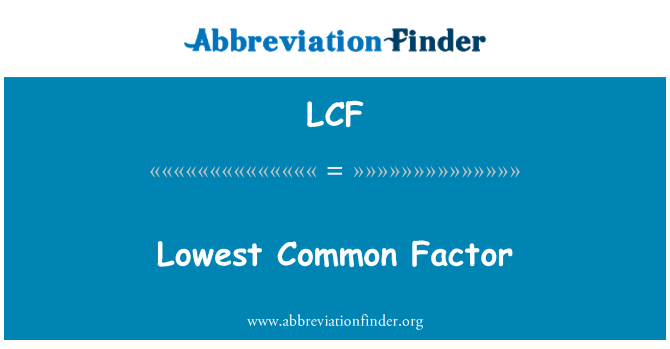 LCF: Lowest Common Factor