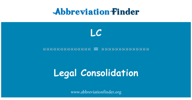 LC: Legal Consolidation