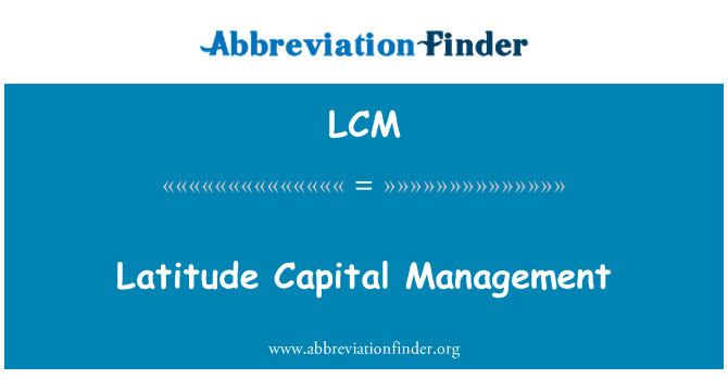 LCM: Latitude Capital Management