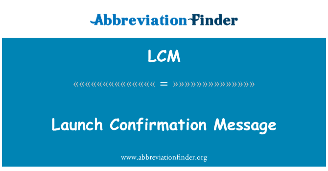 LCM: Launch Confirmation Message