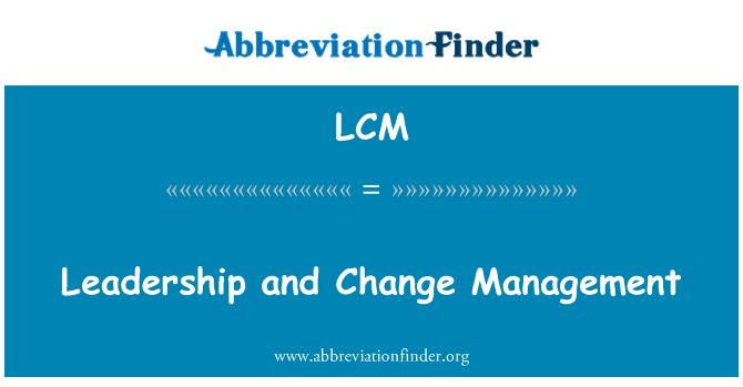 LCM: Leadership and Change Management