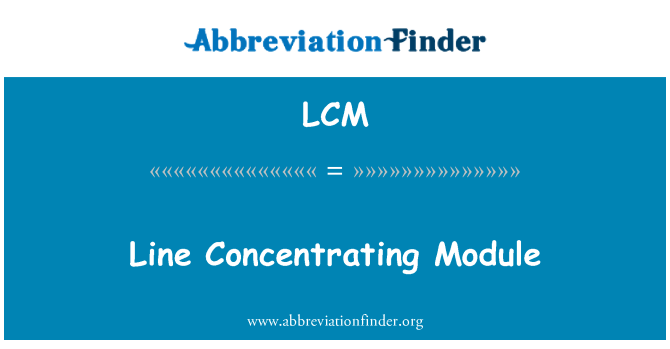 LCM: Line Concentrating Module