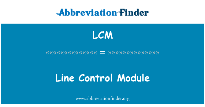 LCM: Line Control Module