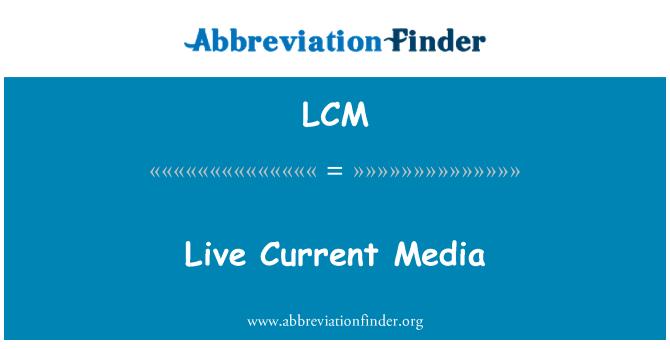 LCM: Live Current Media
