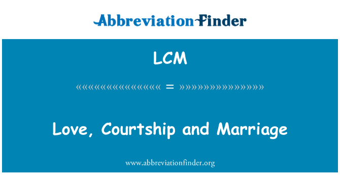 LCM: Love, Courtship and Marriage