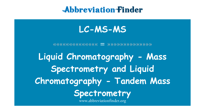 LC-MS-MS: Liquid Chromatography - Mass Spectrometry and Liquid Chromatography - Tandem Mass Spectrometry