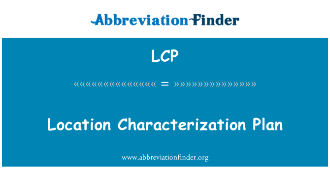 LCP: Location Characterization Plan