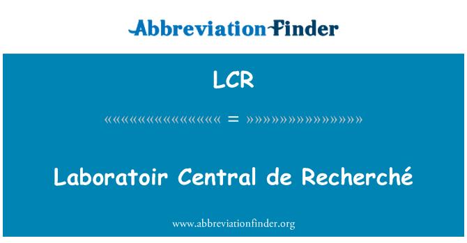 LCR: Laboratoir Central de Recherché