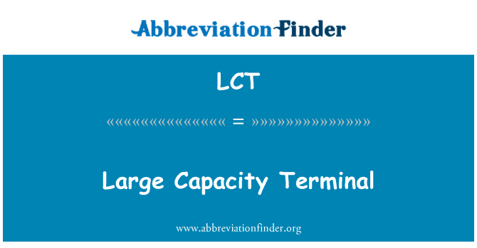 LCT: Large Capacity Terminal