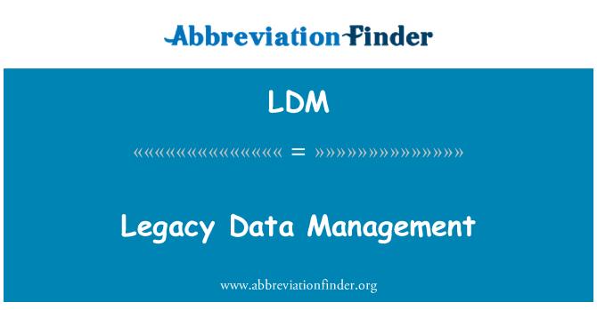 LDM: Legacy Data Management
