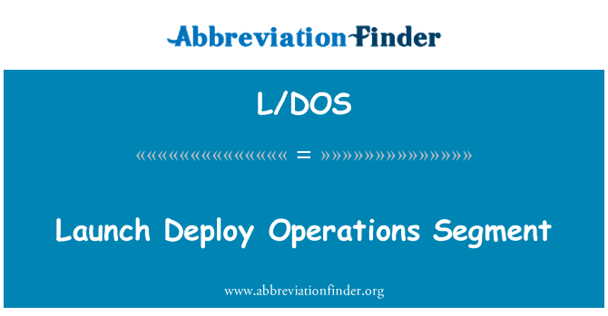 L/DOS: Launch Deploy Operations Segment