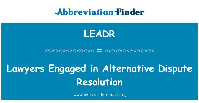LEADR: Abogados comprometidos en resolución alternativa de conflictos
