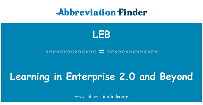 LEB: Learning in Enterprise 2.0 and Beyond